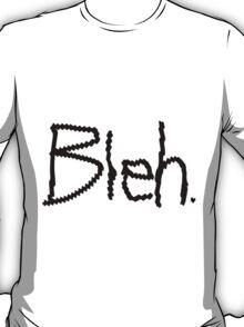 Bleh. T-Shirt