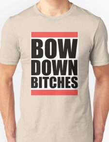 Bow Down Bitches Unisex T-Shirt