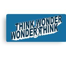 Think & Wonder & Think Canvas Print