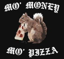 Funny Squirrel - Mo Money, Mo Pizza by robotface