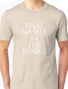 """That Wasn't In The Books"" Game Of Thrones Unisex T-Shirt"