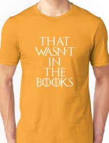 """""""That Wasn't In The Books"""" Game Of Thrones Unisex T-Shirt"""