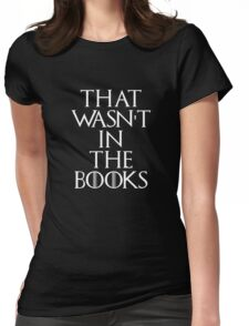 """""""That Wasn't In The Books"""" Game Of Thrones Womens Fitted T-Shirt"""