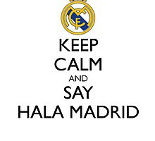 KEEP CALM AND SAY HALA MADRID by WHYSUCHASCENE
