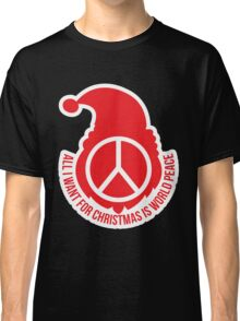all i want for Christmas is world peace Classic T-Shirt