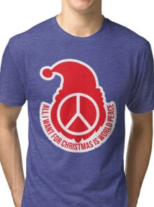 all i want for Christmas is world peace Tri-blend T-Shirt