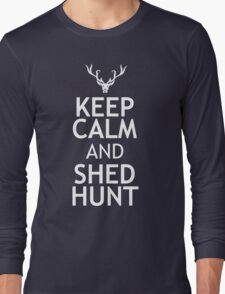 KEEP CALM AND SHED HUNT Long Sleeve T-Shirt