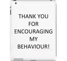 Thank You for Encouraging My Behaviour iPad Case/Skin