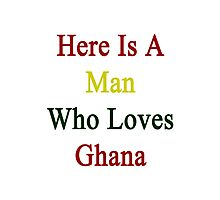 Here Is A Man Who Loves Ghana  Photographic Print