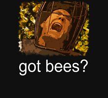 Got bees? Unisex T-Shirt