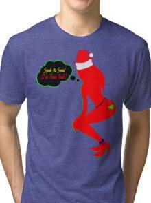 ټ♪♥Spank Me Santa, I've been Bad-Naughty-Fun X-Mas Clothing & Stickers♥♪ټ    Tri-blend T-Shirt