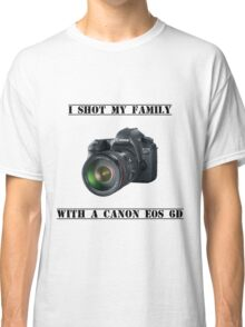 I shot my family with a Canon EOS 6D Classic T-Shirt