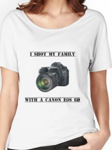 I shot my family with a Canon EOS 6D Women's Relaxed Fit T-Shirt