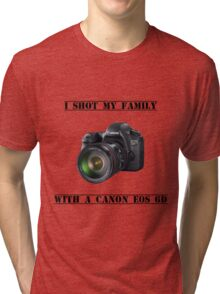 I shot my family with a Canon EOS 6D Tri-blend T-Shirt