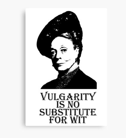 Vulgarity is no Substitute for Wit Canvas Print