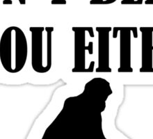 Bigfoot Doesn't Believe In You Either Sticker