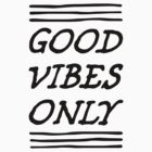 Good Vibes Only by Look Human