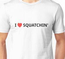I Love Squatchin'  Unisex T-Shirt
