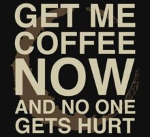 Get Me Coffee Now And No One Gets Hurt by BrightDesign