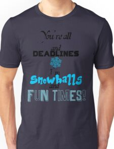 Hard Work, Deadlines, Snowballs, Fun Times Unisex T-Shirt