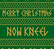 Merry Christmas, Now Kneel by Mihaela  A.