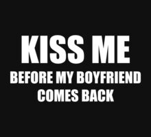 Kiss Me Before My Boyfriend Comes Back by BrightDesign