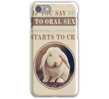 """""""When you say no to oral sex, a bunny rabbit cries"""" phone case iPhone Case/Skin"""
