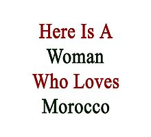 Here Is A Woman Who Loves Morocco  Photographic Print