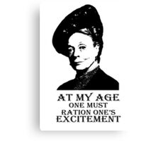 At my age one must ration one's excitement Canvas Print