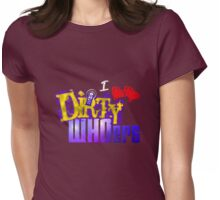 I love Dirty WHOers - dark shirts Womens Fitted T-Shirt