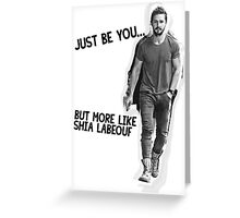 Just Be You... But More Like Shia Labeouf Greeting Card