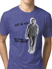 Just Be You... But More Like Shia Labeouf Tri-blend T-Shirt