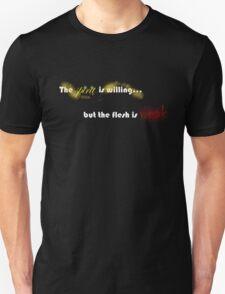 Willing Spirit, Weak Flesh Unisex T-Shirt