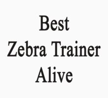 Best Zebra Trainer Alive  by supernova23
