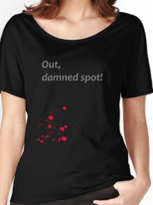 Shakespeare - Macbeth - out, damned spot - dark Women's Relaxed Fit T-Shirt