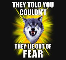 Courage Wolf - They Told You You Can't They Lie Out Of Fear Unisex T-Shirt