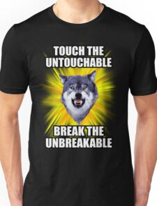 Courage Wolf - Touch the Untouchable Break the Unbreakable Unisex T-Shirt