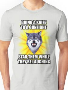 Courage Wolf - Bring a Knife To a Gunfight Stab Them While They're Laughing Unisex T-Shirt