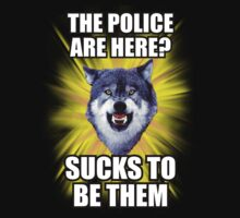 Courage Wolf -  The Police are Here Sucks To Be Them by Yakei