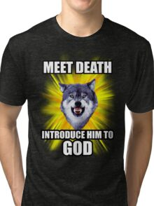 Courage Wolf - Meet Death Introduce Him To God Tri-blend T-Shirt
