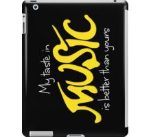 My taste in music is better than yours iPad Case/Skin
