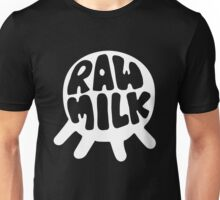 Raw Milk - White Unisex T-Shirt