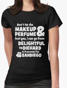 dont let the makeup and perfume fool you i can go from delightful to diehard in 2 seconds flat sandiego 2 T-Shirt