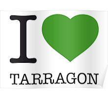 I ♥ TARRAGON Poster