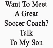 Want To Meet A Great Soccer Coach? Talk To My Son by supernova23