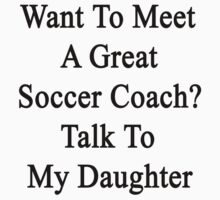 Want To Meet A Great Soccer Coach? Talk To My Daughter  by supernova23