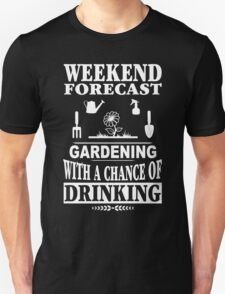 Weekend forecast gardening with a chance of drinking T-Shirt