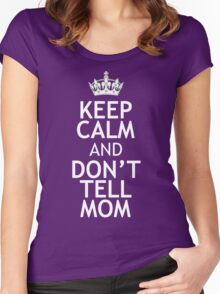 KEEP CALM AND DON'T TELL MOM Women's Fitted Scoop T-Shirt