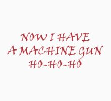 now i have machine gun ho ho ho by thetintiger