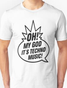 Oh My God, It's Techno Music! Unisex T-Shirt